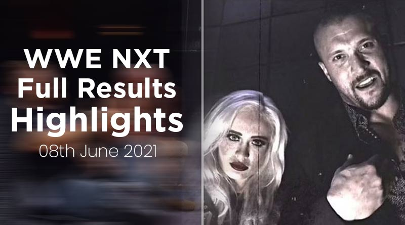 wwe nxt results 8 june 2021