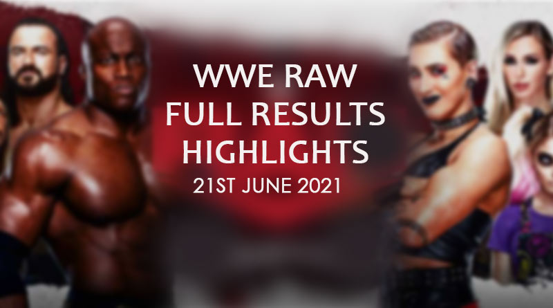 wwe raw results 21 june 2021