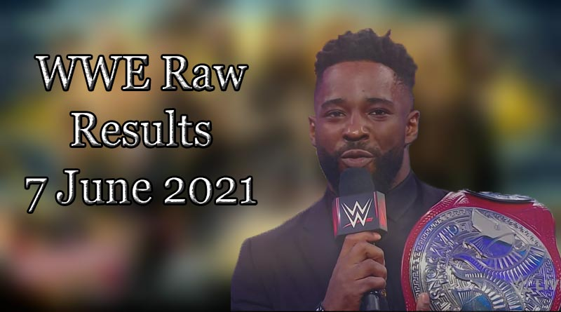 wwe raw results 7 june 2021