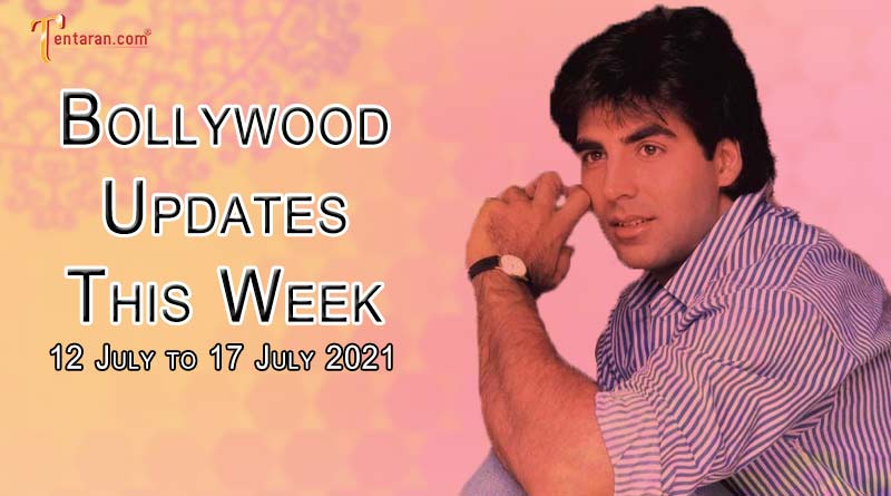 bollywood weekly news 12 to 17 july 2021