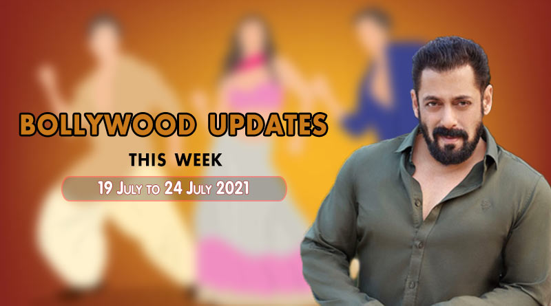 Bollywood Weekly News 19 to 24 July 2021 – Check out all the Bollywood gossips