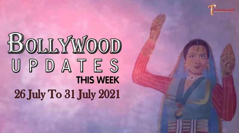 Bollywood Weekly News 26 to 31 July 2021 – Check out all the Bollywood gossips