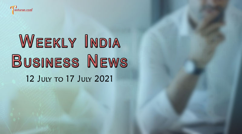 india business news weekly roundup 12 to 17 july 2021