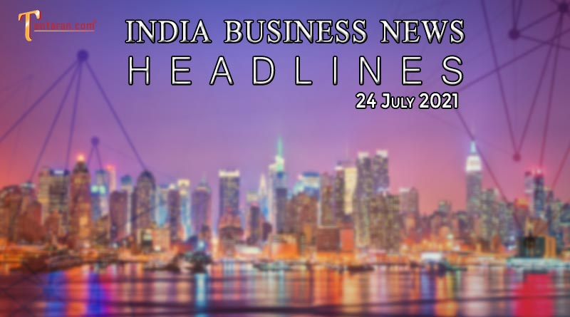 latest business news india today 24 july 2021