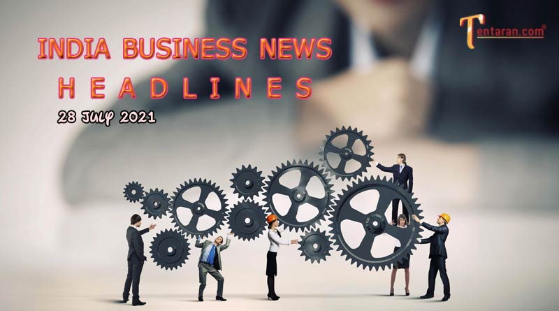 latest business news india today 28 july 2021