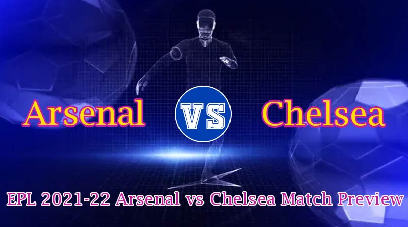 EPL 2021-22 Arsenal vs Chelsea Match Preview