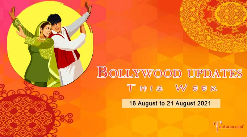 bollywood weekly news 16 to 21 august 2021
