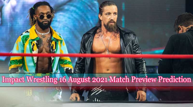 impact wrestling 16 august 2021 match preview prediction