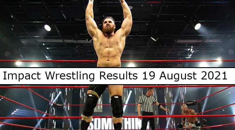 impact wrestling results 19 august 2021