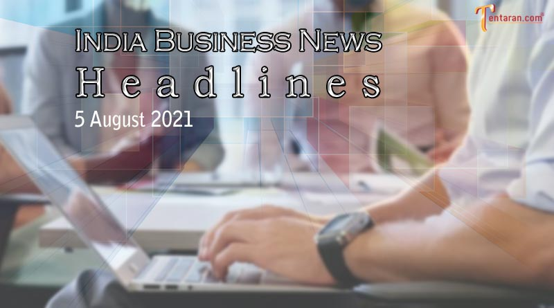 Business news India: Latest India business news headlines today 5 August 2021
