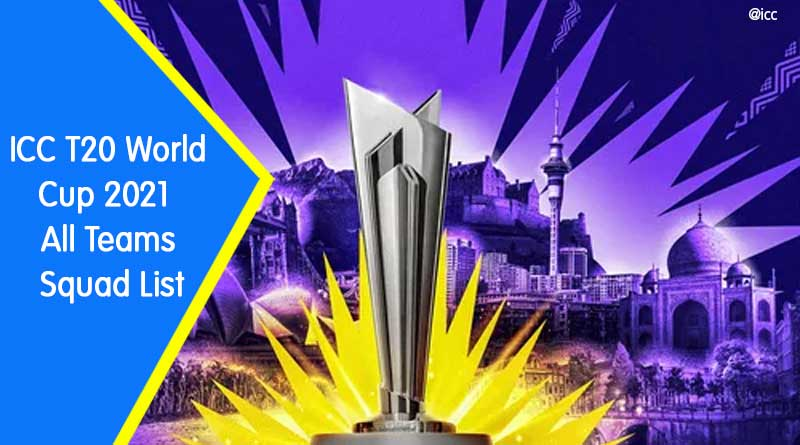 icc t20 world cup 2021 all team squad list