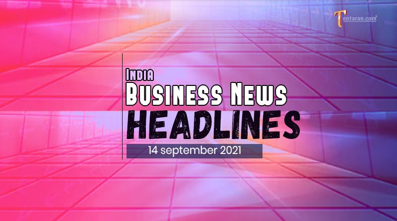 latest business news india today 14 september 2021