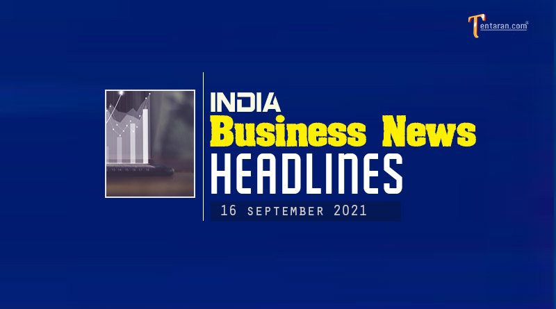 latest business news india today 16 september 2021