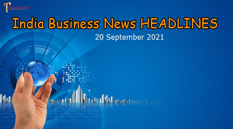 latest business news india today 20 september 2021