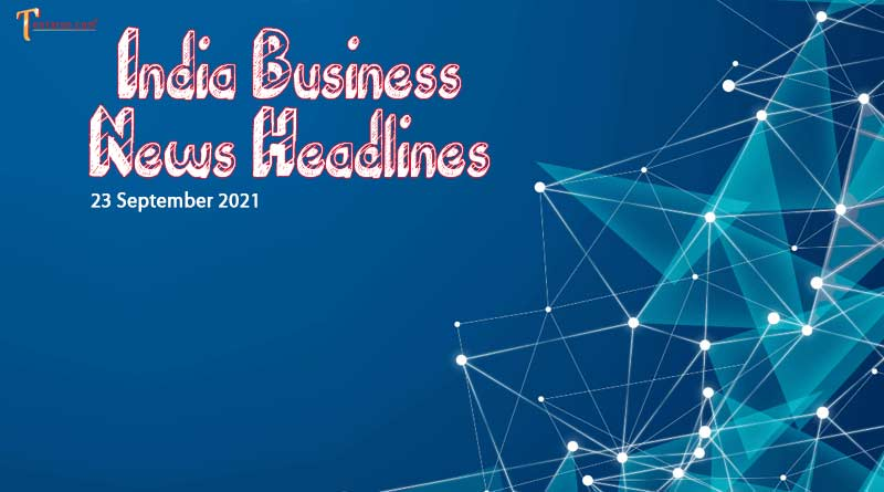 latest business news india today 23 september 2021