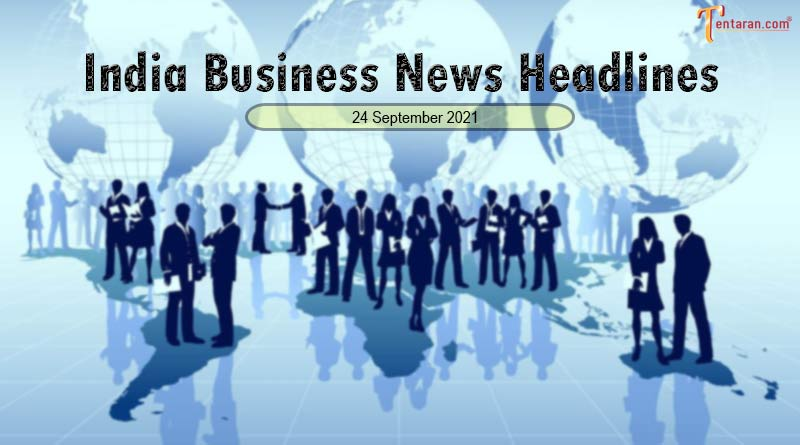 latest business news india today 24 september 2021