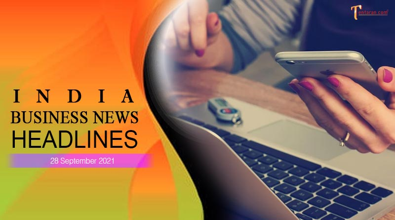 latest business news india today 28 september 2021
