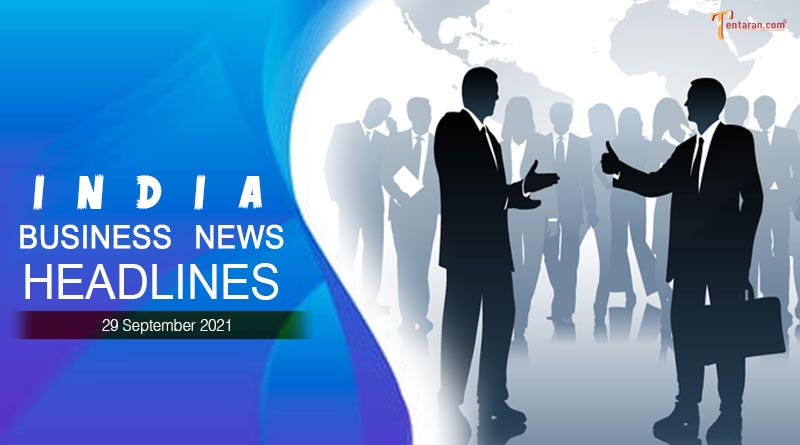 latest business news india today 29 september 2021