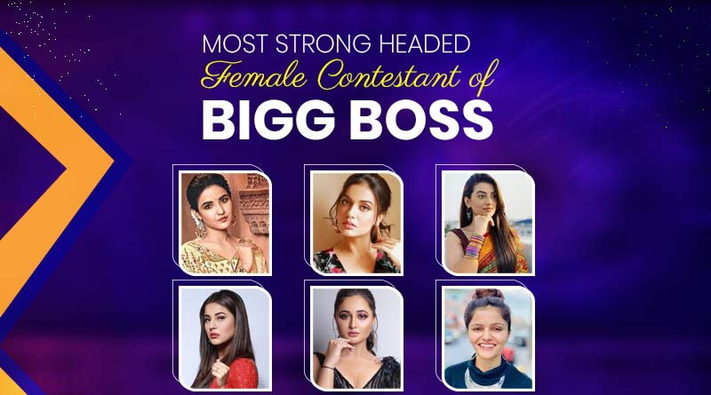 most strong headed female contestant of bigg boss