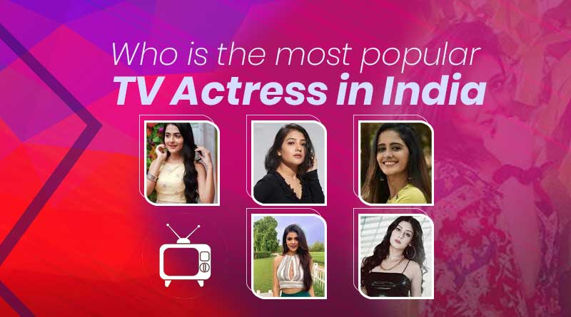who is the most popular tv actress in india