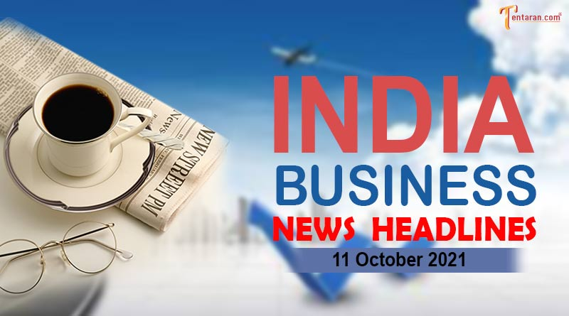 latest business news india today 11 october 2021