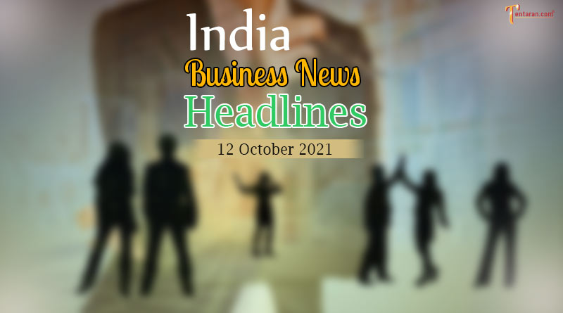 latest business news india today 12 october 2021