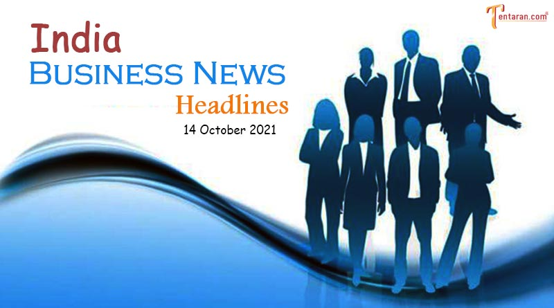 latest business news india today 14 october 2021