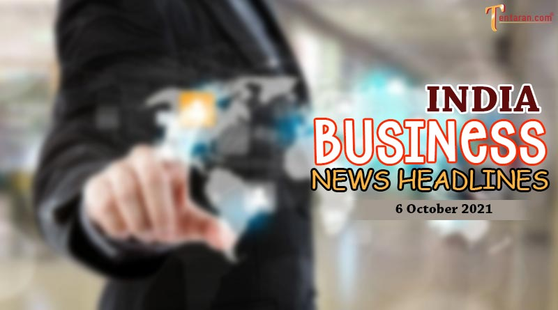 latest business news india today 6 october 2021