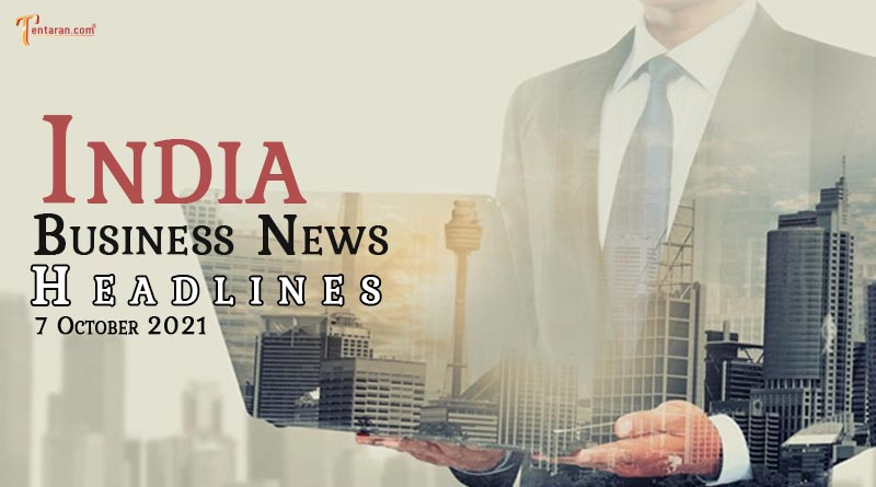 latest business news india today 7 october 2021