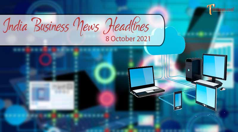 latest business news india today 8 october 2021