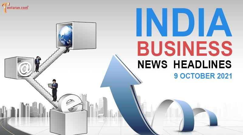 latest business news india today 9 october 2021